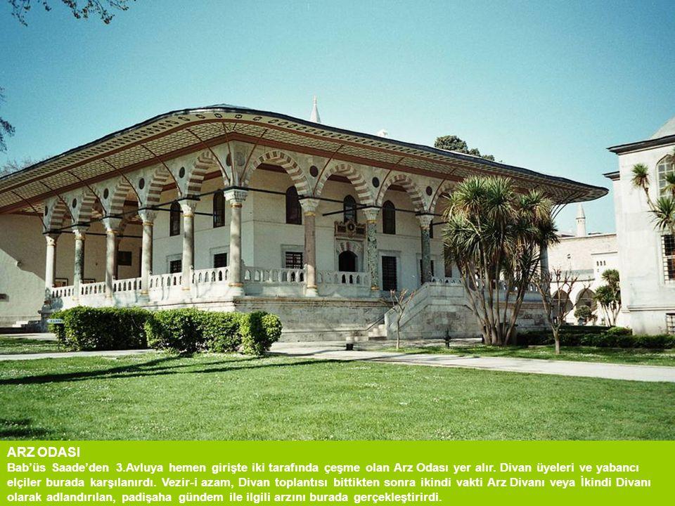 ARZ ODASI Bab'üs Saade'den 3.Avluya hemen girişte iki tarafında çeşme olan Arz Odası yer alır.