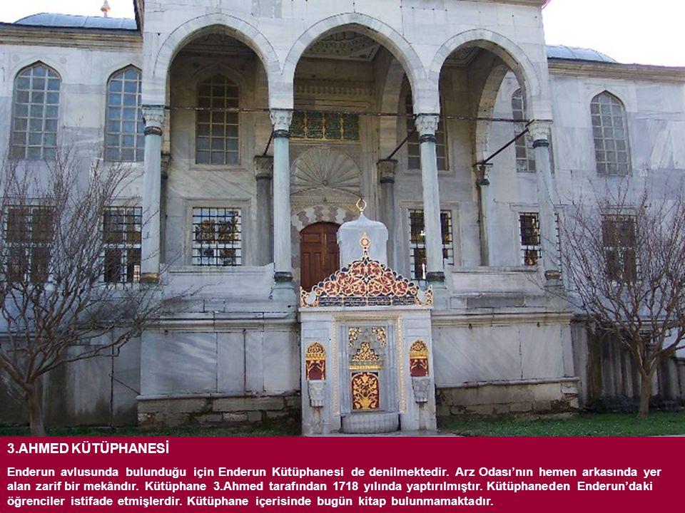 3.AHMED KÜTÜPHANESİ Enderun avlusunda bulunduğu için Enderun Kütüphanesi de denilmektedir.