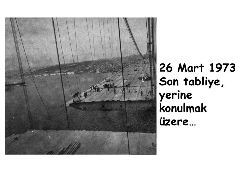 26 Mart 1973 Son tabliye de yerleştirildi.Ardından 60 adet tabliye birbirine kaynaklandı.