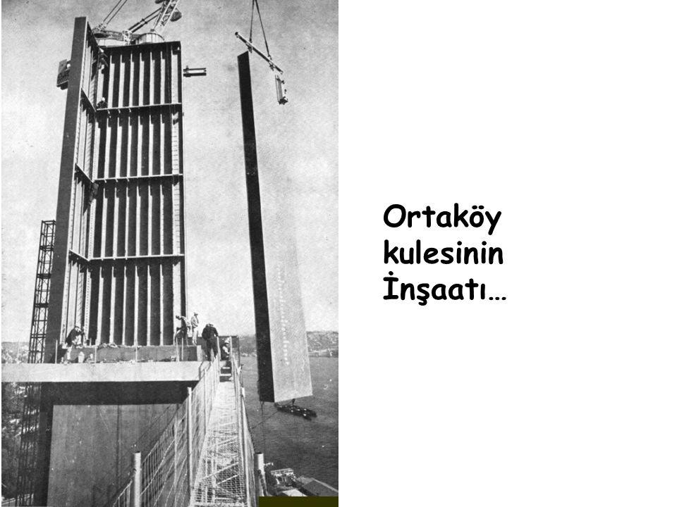Ortaköy çelik kulelerinin montajına Mayıs 1971'de, Beylerbeyi kulelerinin montajına ise Temmuz 1971'de başlandı.