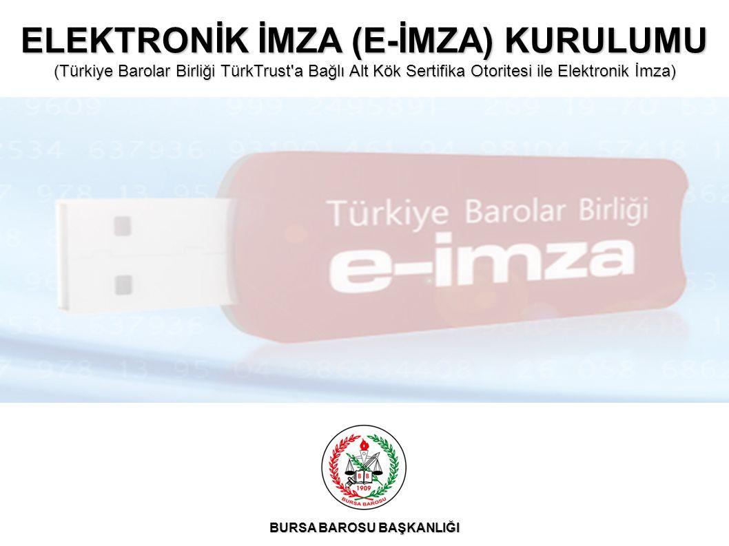 ELEKTRONİK İMZA (E-İMZA) KURULUMU (Türkiye Barolar Birliği TürkTrust a Bağlı Alt Kök Sertifika Otoritesi ile Elektronik İmza) BURSA BAROSU BAŞKANLIĞI