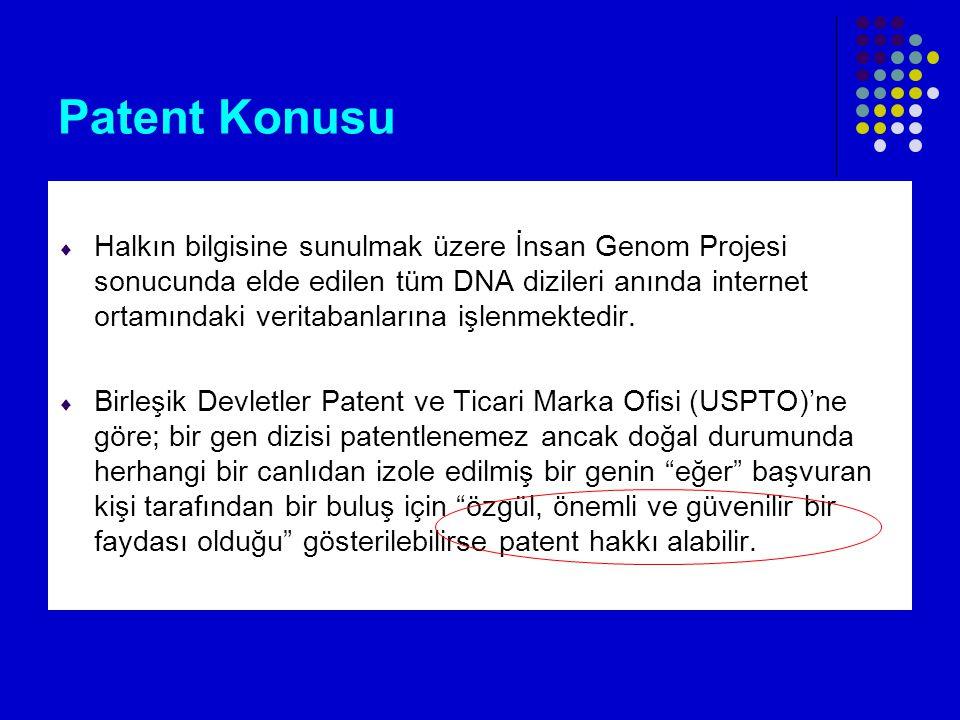 Patent Konusu  Halkın bilgisine sunulmak üzere İnsan Genom Projesi sonucunda elde edilen tüm DNA dizileri anında internet ortamındaki veritabanlarına işlenmektedir.