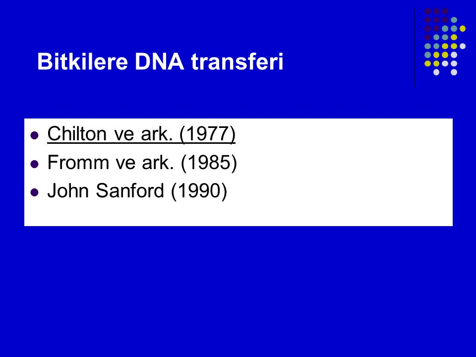 Bitkilere DNA transferi  Chilton ve ark. (1977)  Fromm ve ark. (1985)  John Sanford (1990)