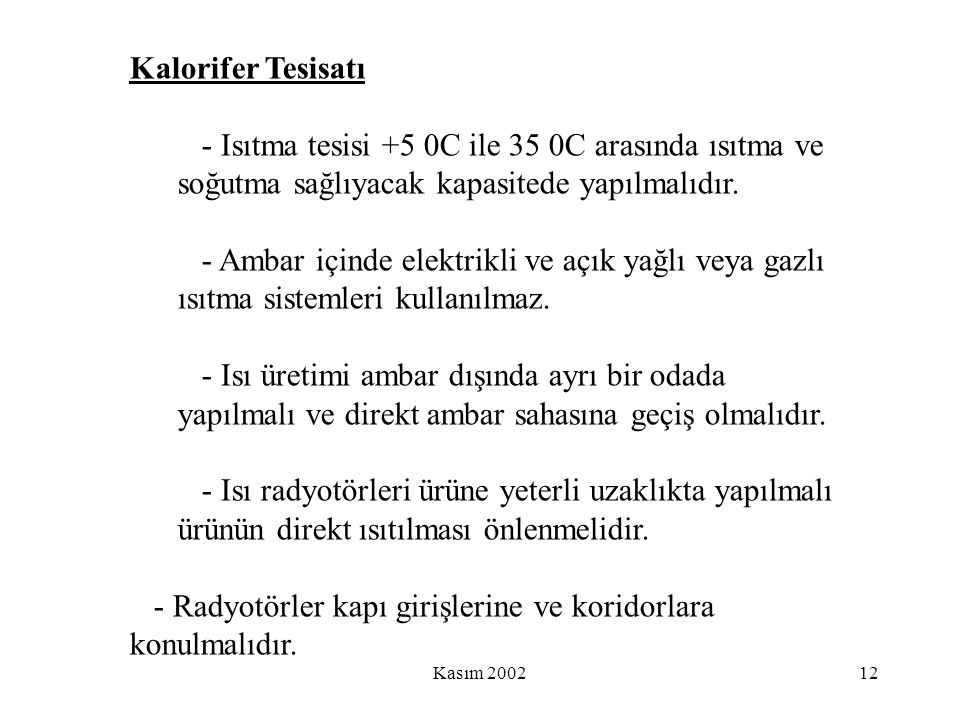 Kasım 200212 Kalorifer Tesisatı - Isıtma tesisi +5 0C ile 35 0C arasında ısıtma ve soğutma sağlıyacak kapasitede yapılmalıdır. - Ambar içinde elektrik