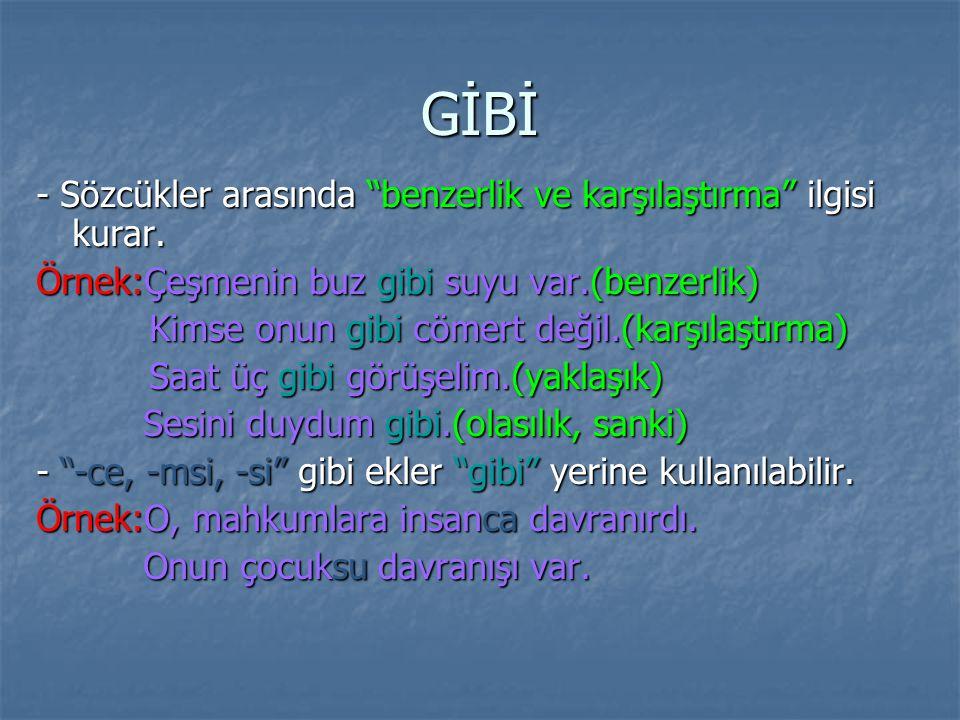 GİBİ - Sözcükler arasında benzerlik ve karşılaştırma ilgisi kurar.