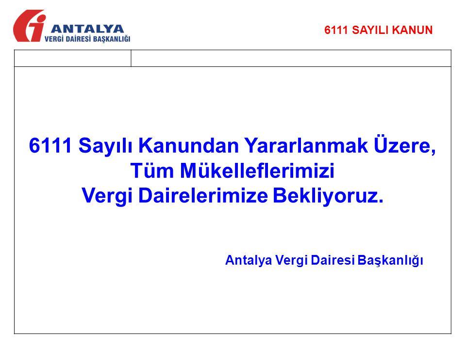 6111 Sayılı Kanundan Yararlanmak Üzere, Tüm Mükelleflerimizi Vergi Dairelerimize Bekliyoruz. Antalya Vergi Dairesi Başkanlığı 6111 SAYILI KANUN