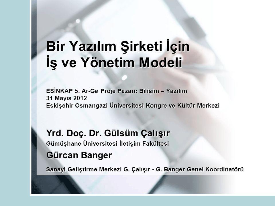 Bir Yazılım Şirketi İçin İş ve Yönetim Modeli ESİNKAP 5. Ar-Ge Proje Pazarı: Bilişim – Yazılım 31 Mayıs 2012 Eskişehir Osmangazi Üniversitesi Kongre v