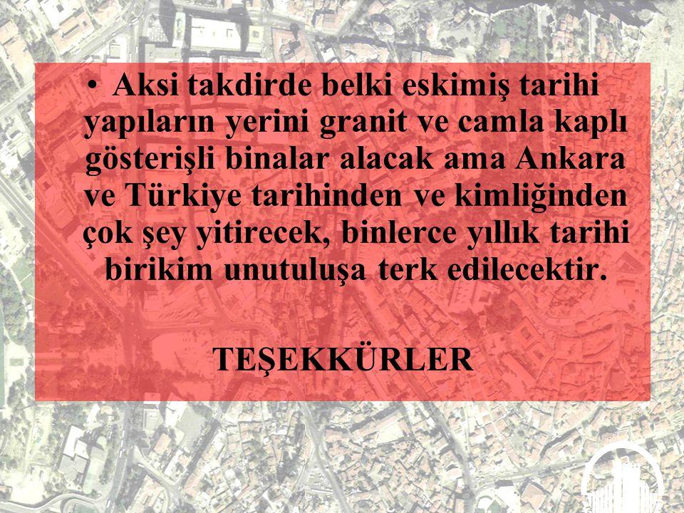 -Ankara Tarihi Kent Merkezi ve Ulus ihmaller, yanlış politikalar ve yanlış uygulamalar sebebiyle 15 yıldır kan kaybetmektedir, kan kaybetmesine göz yu