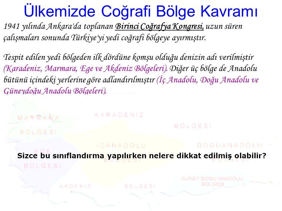 Ülkemizde Coğrafi Bölge Kavramı Tespit edilen yedi bölgeden ilk dördüne komşu olduğu denizin adı verilmiştir (Karadeniz, Marmara, Ege ve Akdeniz Bölge