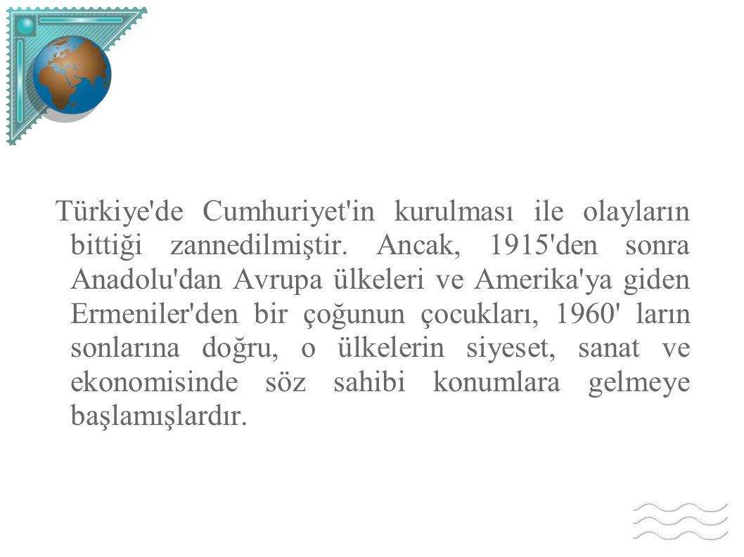 Türkiye'de Cumhuriyet'in kurulması ile olayların bittiği zannedilmiştir. Ancak, 1915'den sonra Anadolu'dan Avrupa ülkeleri ve Amerika'ya giden Ermenil