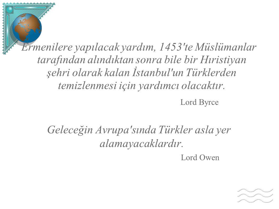 Ermenilere yapılacak yardım, 1453'te Müslümanlar tarafından alındıktan sonra bile bir Hıristiyan şehri olarak kalan İstanbul'un Türklerden temizlenmes