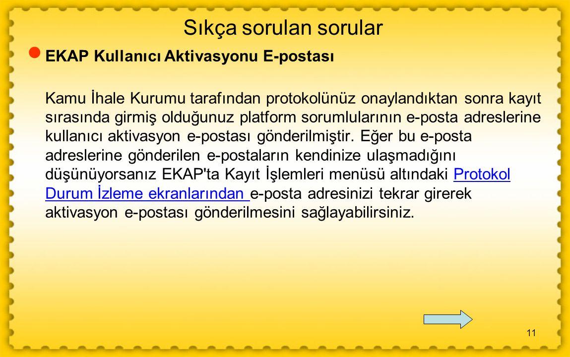 11 Sıkça sorulan sorular  EKAP Kullanıcı Aktivasyonu E-postası Kamu İhale Kurumu tarafından protokolünüz onaylandıktan sonra kayıt sırasında girmiş o