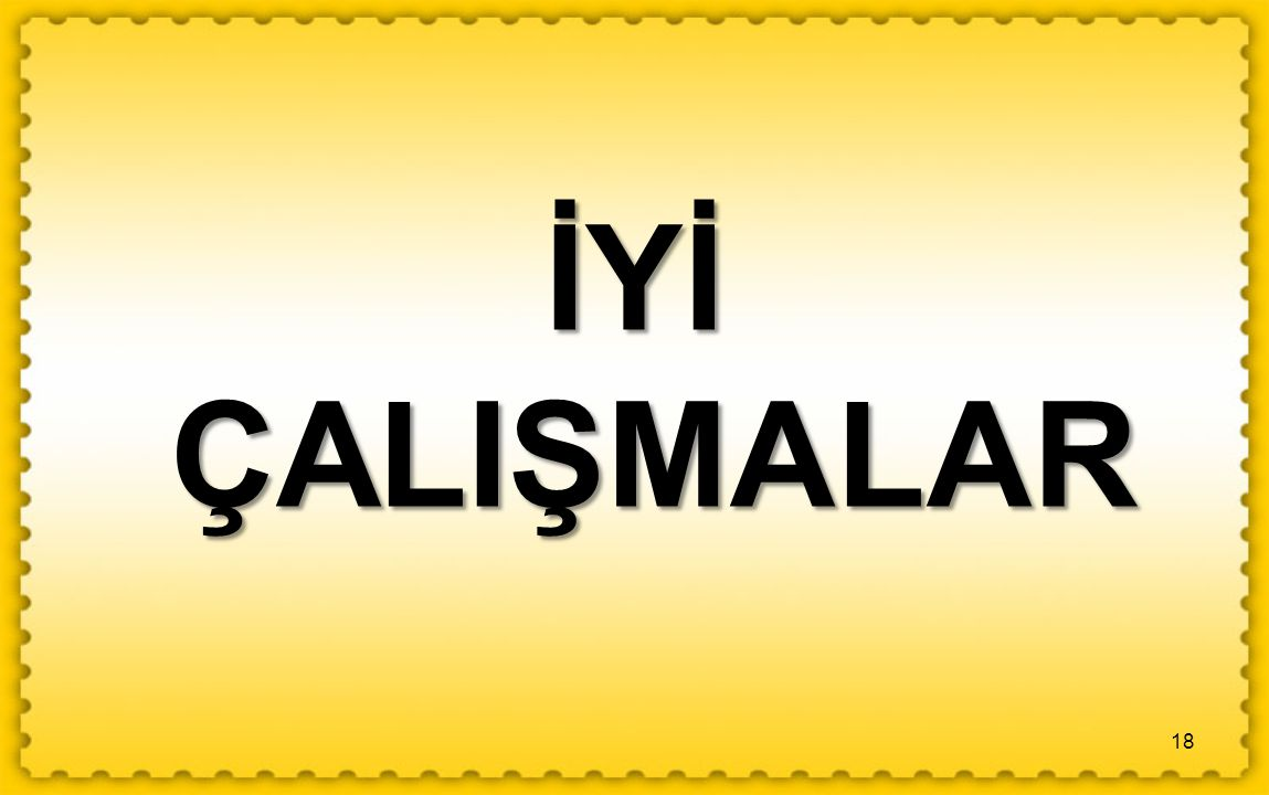İYİ ÇALIŞMALAR 18