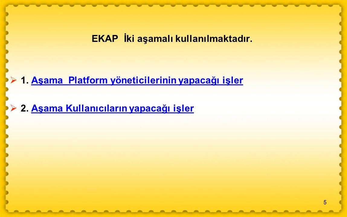 5 EKAP İki aşamalı kullanılmaktadır.  1. Aşama Platform yöneticilerinin yapacağı işlerAşama Platform yöneticilerinin yapacağı işler  2. Aşama Kullan
