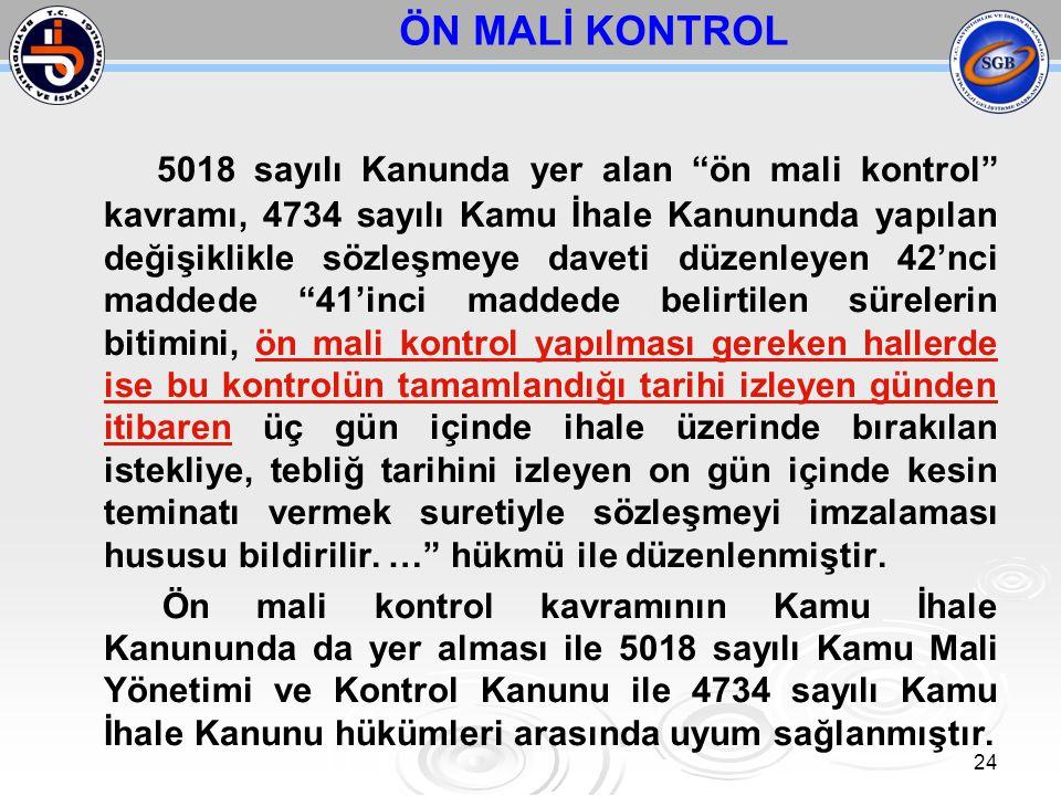 """24 5018 sayılı Kanunda yer alan """"ön mali kontrol"""" kavramı, 4734 sayılı Kamu İhale Kanununda yapılan değişiklikle sözleşmeye daveti düzenleyen 42'nci m"""