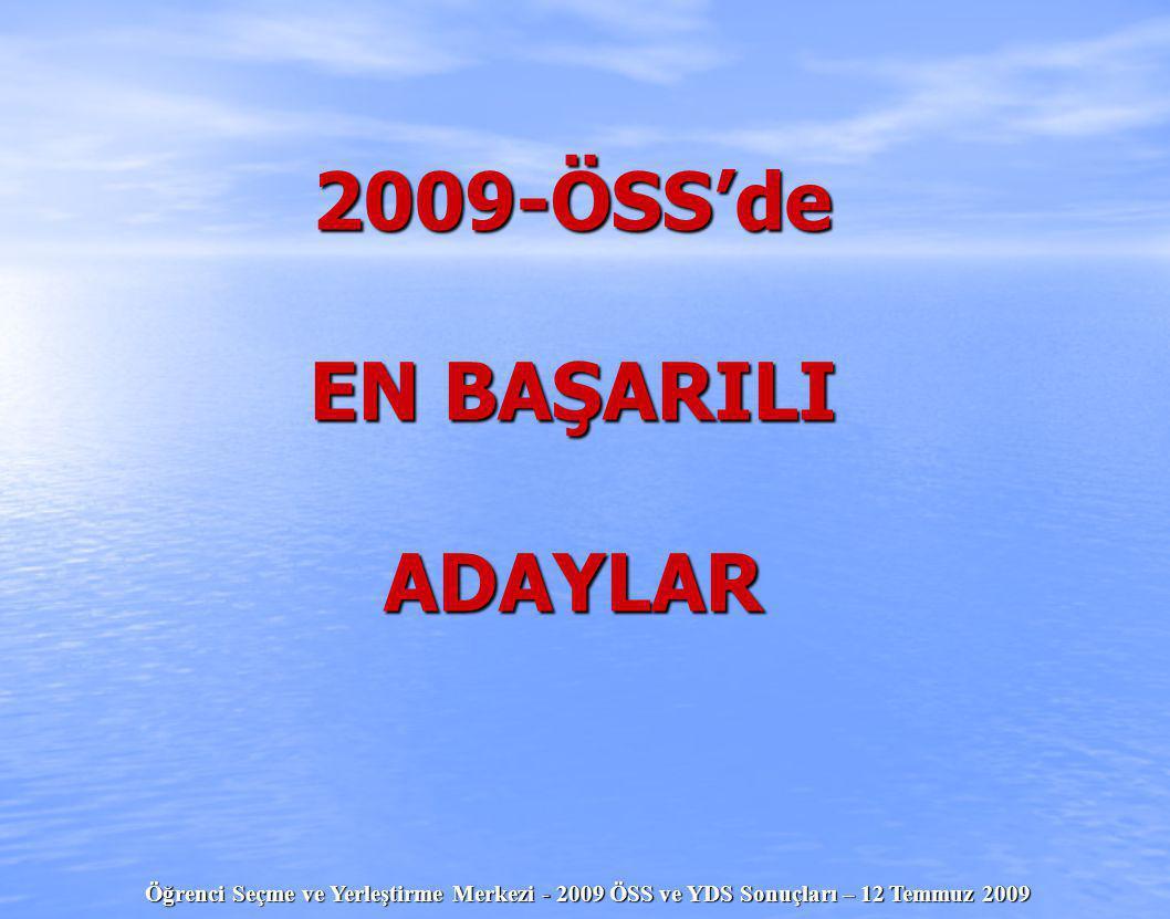 Öğrenci Seçme ve Yerleştirme Merkezi - 2009 ÖSS ve YDS Sonuçları – 12 Temmuz 2009 2009-ÖSS'de EN BAŞARILI ADAYLAR