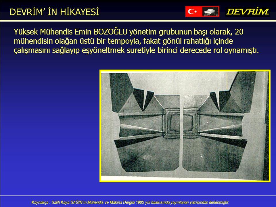 Kaynakça : Salih Kaya SAĞIN'ın Mühendis ve Makina Dergisi 1985 yılı baskısında yayınlanan yazısından derlenmiştir. Yüksek Mühendis Emin BOZOĞLU yöneti