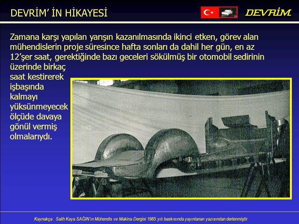 Kaynakça : Salih Kaya SAĞIN'ın Mühendis ve Makina Dergisi 1985 yılı baskısında yayınlanan yazısından derlenmiştir. Zamana karşı yapılan yarışın kazanı