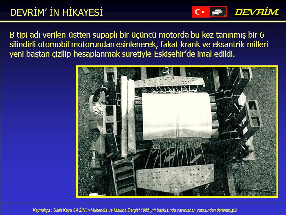 Kaynakça : Salih Kaya SAĞIN'ın Mühendis ve Makina Dergisi 1985 yılı baskısında yayınlanan yazısından derlenmiştir. B tipi adı verilen üstten supaplı b