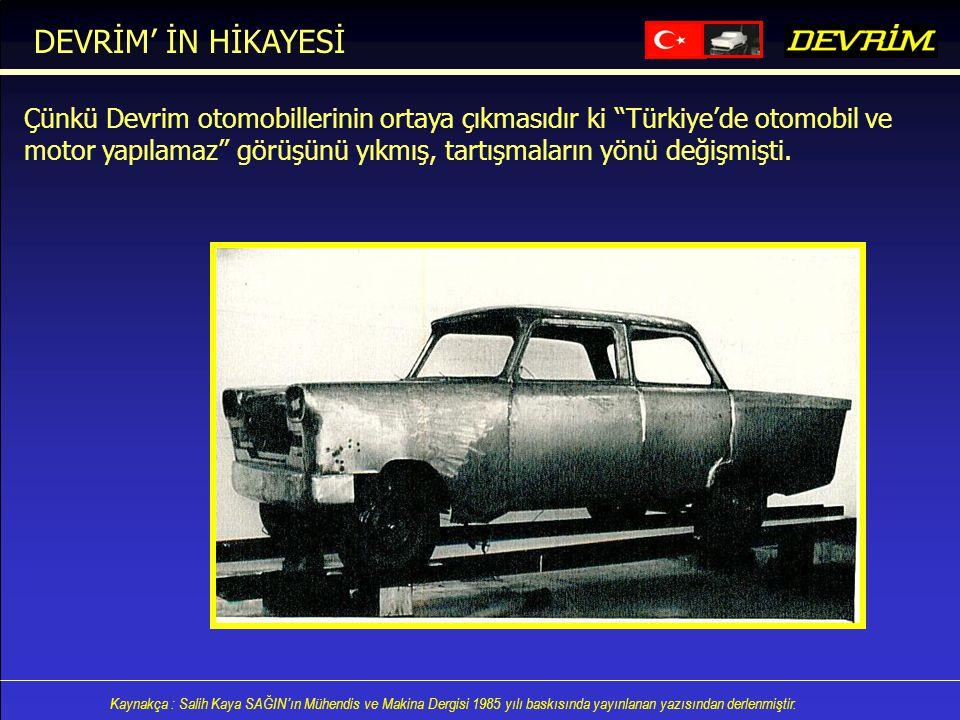 Kaynakça : Salih Kaya SAĞIN'ın Mühendis ve Makina Dergisi 1985 yılı baskısında yayınlanan yazısından derlenmiştir. Çünkü Devrim otomobillerinin ortaya