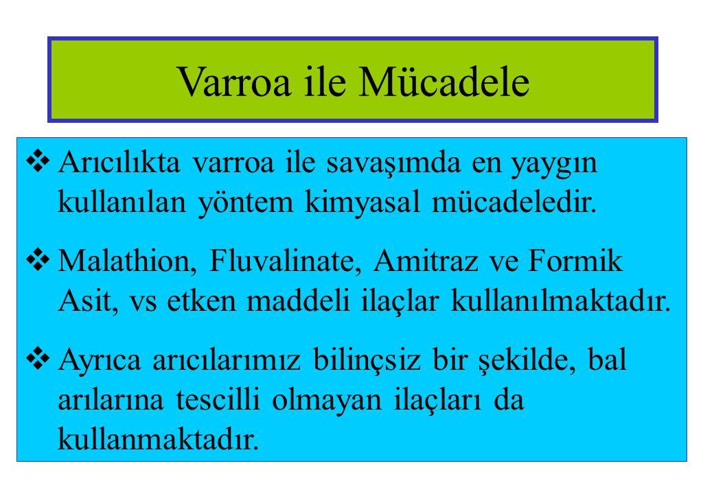 Varroa ile Mücadele  Arıcılıkta varroa ile savaşımda en yaygın kullanılan yöntem kimyasal mücadeledir.  Malathion, Fluvalinate, Amitraz ve Formik As