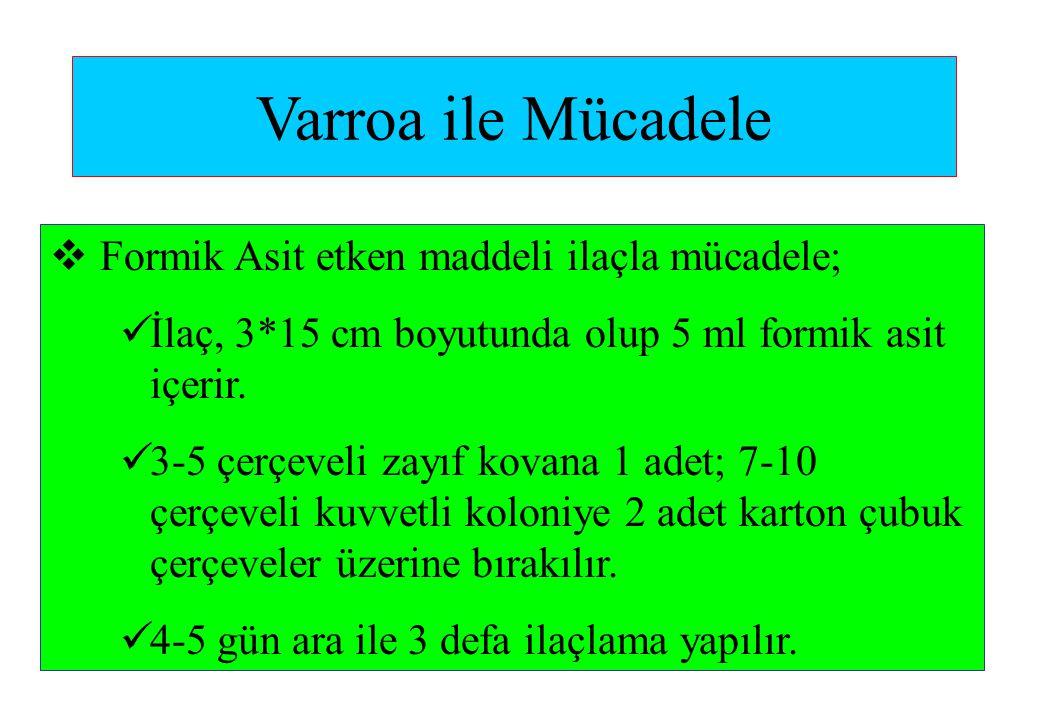 Varroa ile Mücadele  Formik Asit etken maddeli ilaçla mücadele;  İlaç, 3*15 cm boyutunda olup 5 ml formik asit içerir.  3-5 çerçeveli zayıf kovana