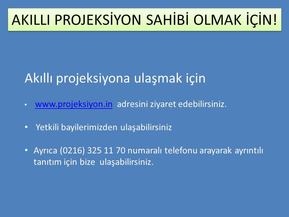 AKILLI PROJEKSİYON SAHİBİ OLMAK İÇİN! Akıllı projeksiyona ulaşmak için • www.projeksiyon.in adresini ziyaret edebilirsiniz. www.projeksiyon.in • Yetki
