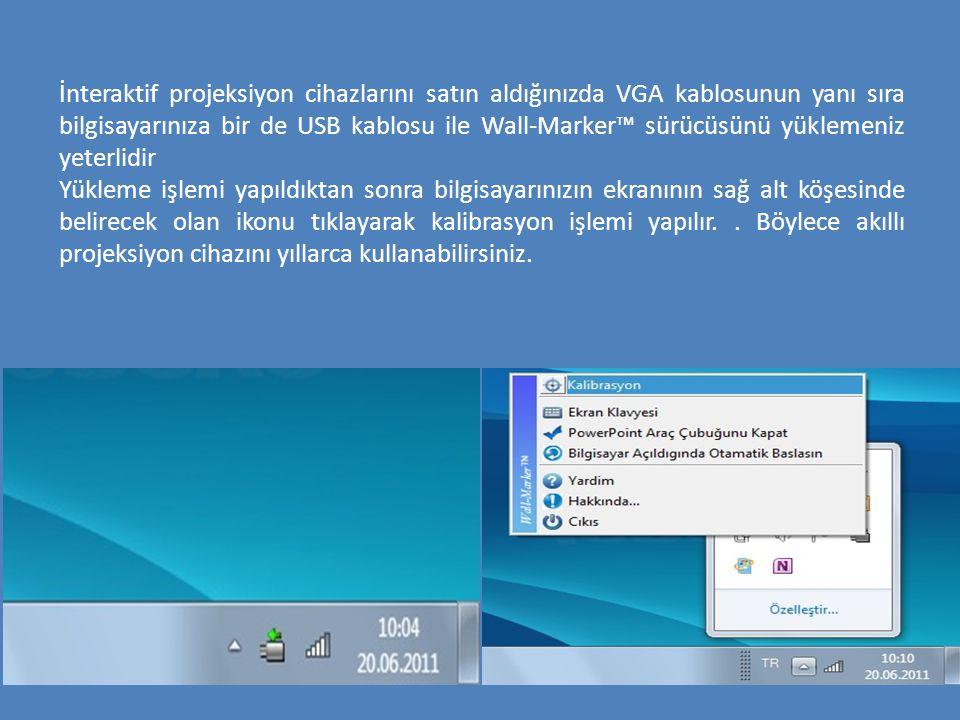 İnteraktif projeksiyon cihazlarını satın aldığınızda VGA kablosunun yanı sıra bilgisayarınıza bir de USB kablosu ile Wall-Marker™ sürücüsünü yüklemeni