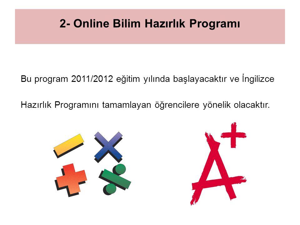 Online Bilim Hazırlık Programı Birinci Bölüm : Ana dersleri içerecektir: Math Fundamental, Math, Algebra, Calculus, Geometry, Physics, Chemistry, Biology.