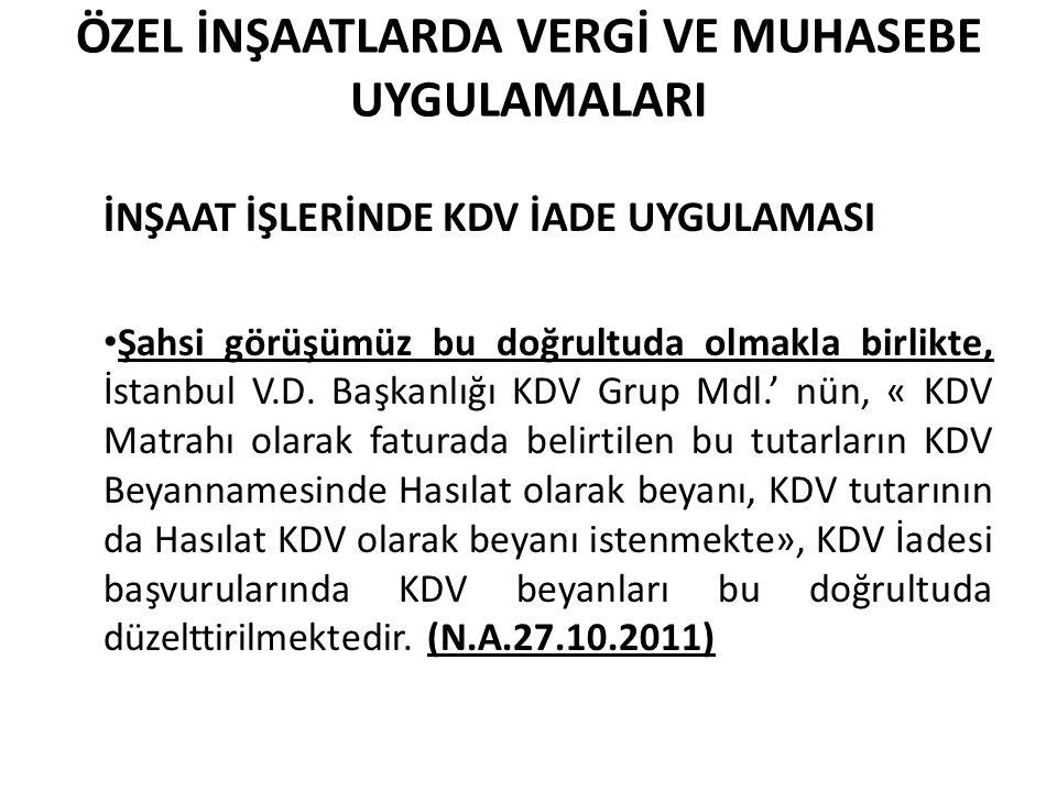 ÖZEL İNŞAATLARDA VERGİ VE MUHASEBE UYGULAMALARI İNŞAAT İŞLERİNDE KDV İADE UYGULAMASI • Şahsi görüşümüz bu doğrultuda olmakla birlikte, İstanbul V.D. B