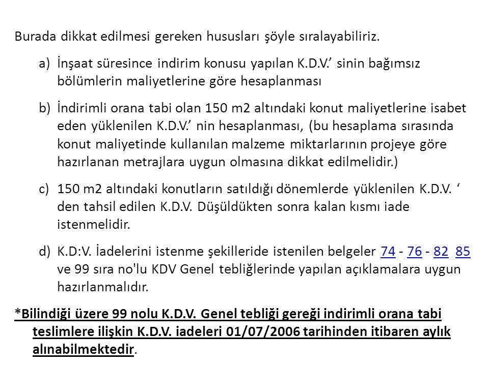 Burada dikkat edilmesi gereken hususları şöyle sıralayabiliriz. a)İnşaat süresince indirim konusu yapılan K.D.V.' sinin bağımsız bölümlerin maliyetler