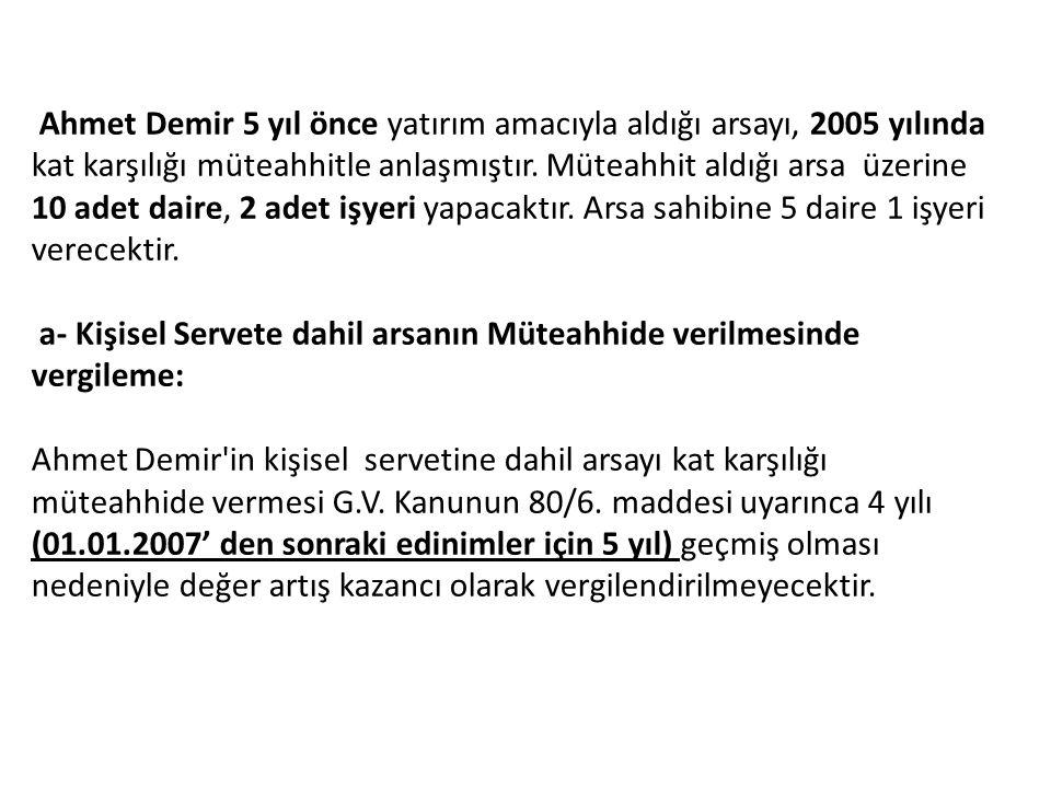 Ahmet Demir 5 yıl önce yatırım amacıyla aldığı arsayı, 2005 yılında kat karşılığı müteahhitle anlaşmıştır. Müteahhit aldığı arsa üzerine 10 adet daire