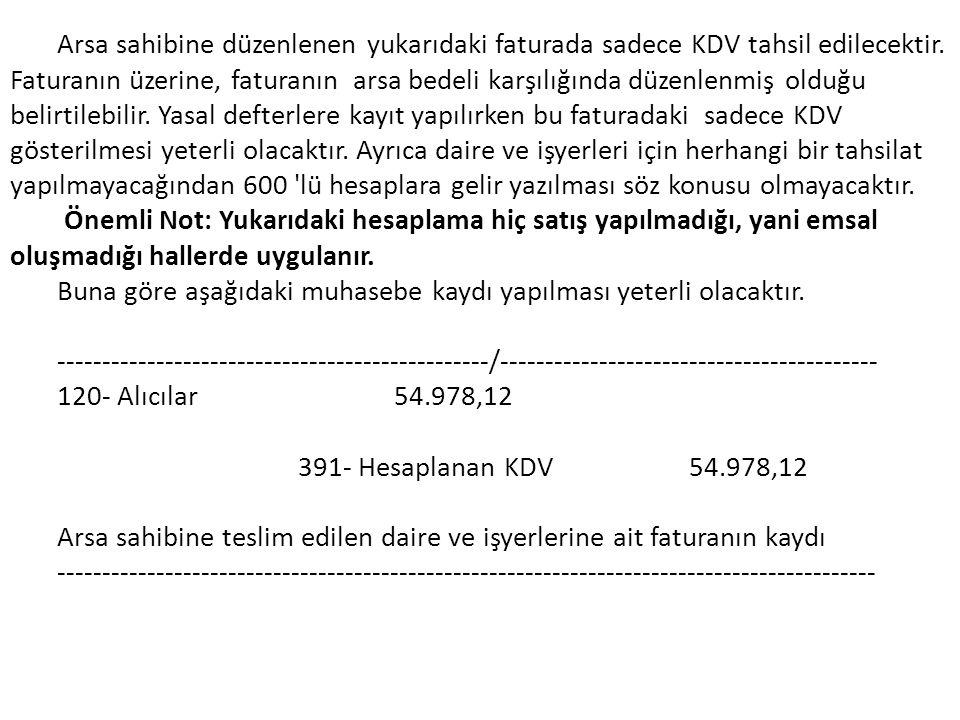 Arsa sahibine düzenlenen yukarıdaki faturada sadece KDV tahsil edilecektir. Faturanın üzerine, faturanın arsa bedeli karşılığında düzenlenmiş olduğu b