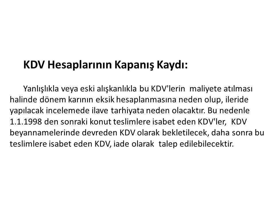 KDV Hesaplarının Kapanış Kaydı: Yanlışlıkla veya eski alışkanlıkla bu KDV'lerin maliyete atılması halinde dönem karının eksik hesaplanmasına neden olu
