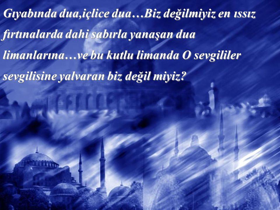 Dünya bir deniz olsa idi İslam kayık,Dualarımız ise küreklerimiz olurdu kutlu limana ulaşmak için.