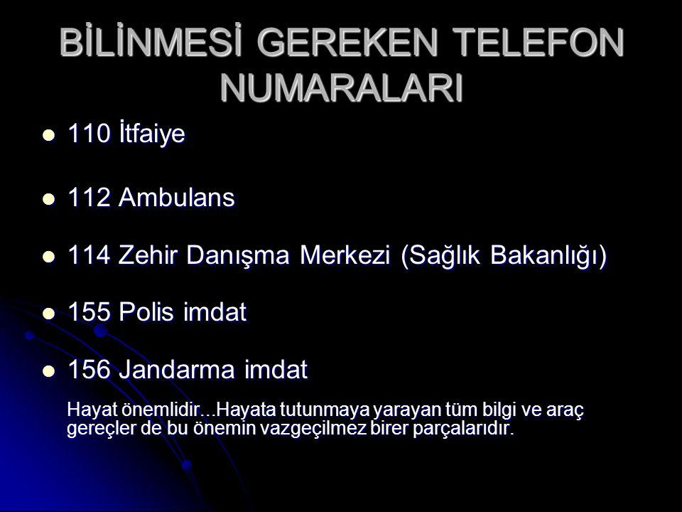 BİLİNMESİ GEREKEN TELEFON NUMARALARI  110 İtfaiye  112 Ambulans  114 Zehir Danışma Merkezi (Sağlık Bakanlığı)  155 Polis imdat  156 Jandarma imda