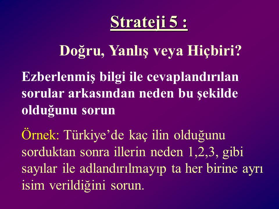 Strateji 4 : İspatlayabilir misiniz? Formüle ederek veya savunarak ispatlayacakları sorular sorun? Öğrencilerin kuramlar, formülleri v.b. Üzerinde sor