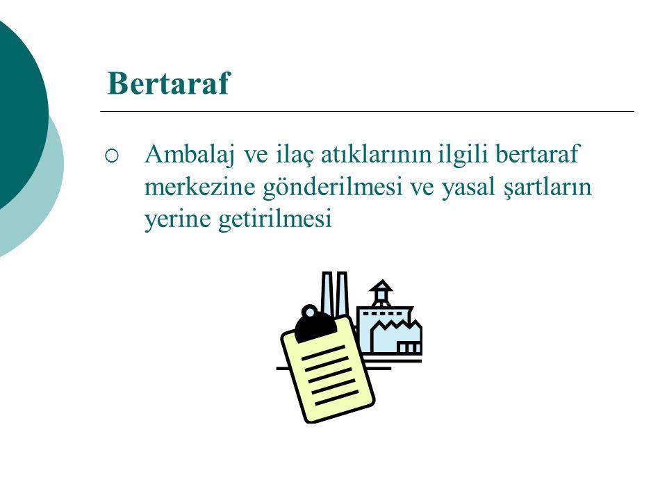 Bertaraf  Ambalaj ve ilaç atıklarının ilgili bertaraf merkezine gönderilmesi ve yasal şartların yerine getirilmesi