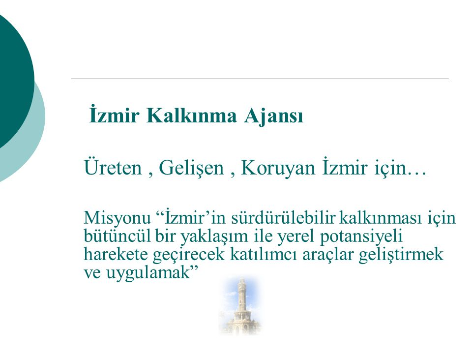 """İzmir Kalkınma Ajansı Üreten, Gelişen, Koruyan İzmir için… Misyonu """"İzmir'in sürdürülebilir kalkınması için bütüncül bir yaklaşım ile yerel potansiyel"""
