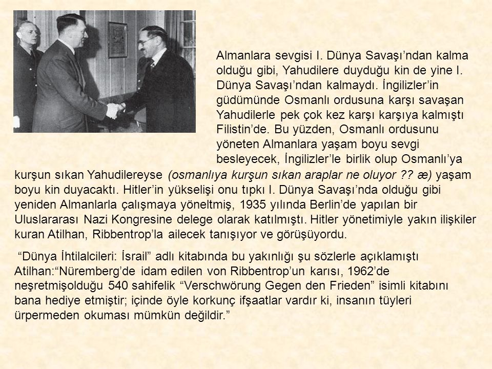 Seyid Raşid El-Geylani Hitler ve Ribbentrop'la Berlin Karargahında (Aralık 1941) İslam dünyasında daha önce Alman İmparatoru II. Wilhelm tarafından oy