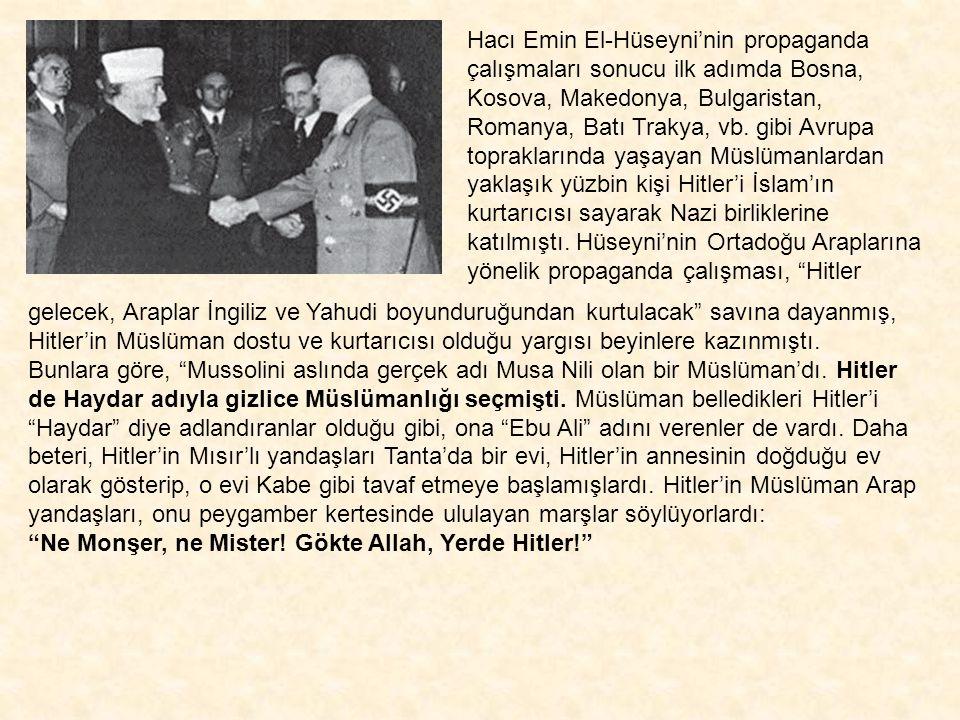 Hacı Emin El-Hüseyni, yüzbinlerce Müslüman'ı Alman ordusu saflarına katma başarısı nedeniyle Nazi subayları tarafından kutlanıyor. Tıpkı I. Dünya Sava