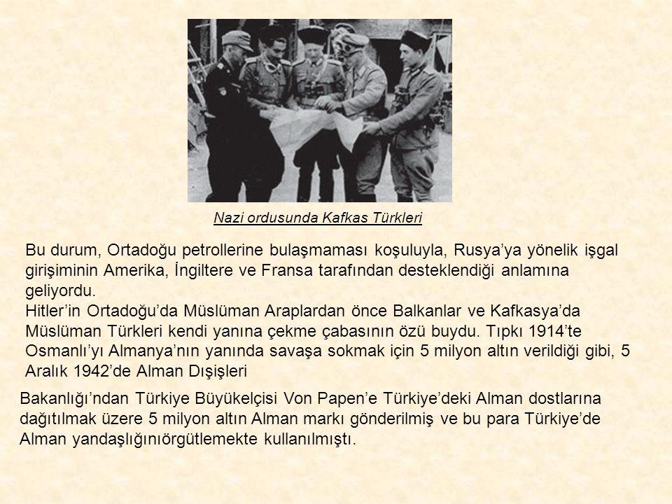 Nazi ordusunda Kafkas Türkleri Nazi Almanyasını, hem Arapları İngiliz boyunduruğundan hem Türkleri Sovyet boyunduruğundan kurtaracak tek güç ve Müslüm