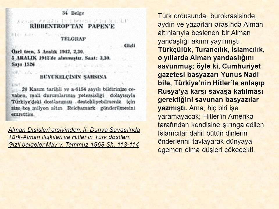 Nazi ordusunda Kafkas Türkleri Bu durum, Ortadoğu petrollerine bulaşmaması koşuluyla, Rusya'ya yönelik işgal girişiminin Amerika, İngiltere ve Fransa