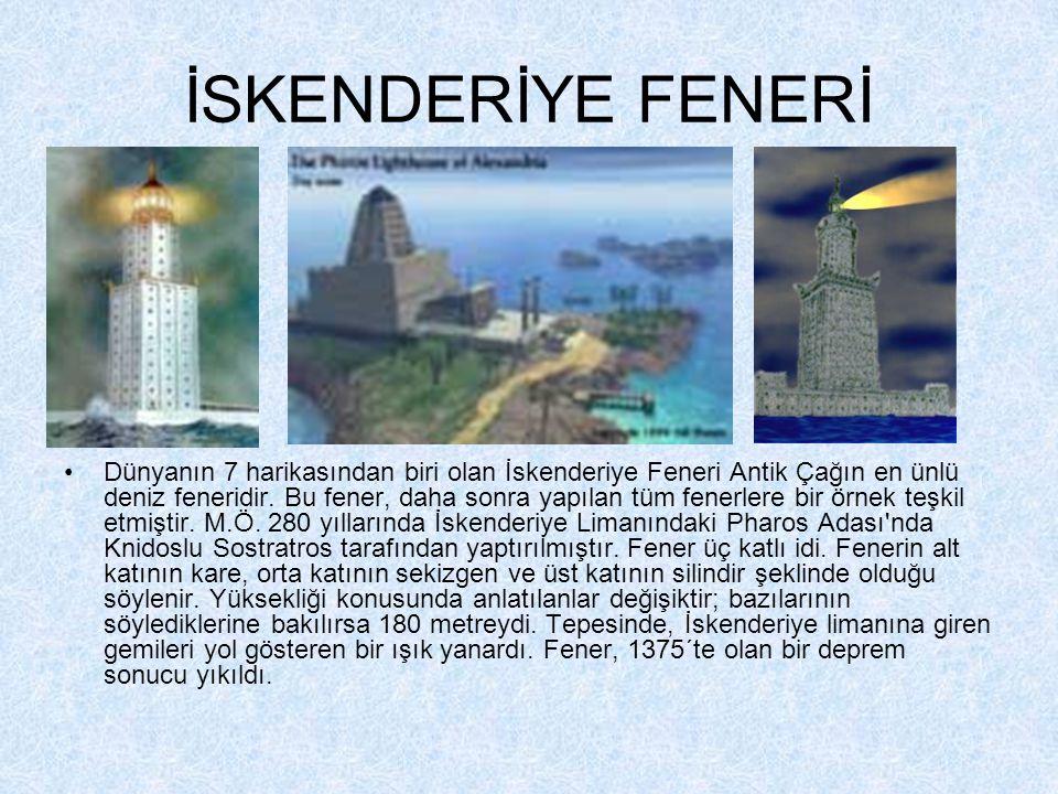 İSKENDERİYE FENERİ •Dünyanın 7 harikasından biri olan İskenderiye Feneri Antik Çağın en ünlü deniz feneridir.