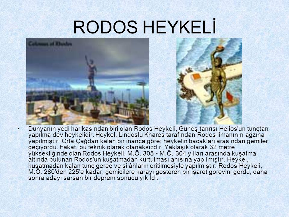 RODOS HEYKELİ •Dünyanın yedi harikasından biri olan Rodos Heykeli, Güneş tanrısı Helios un tunçtan yapılma dev heykelidir.