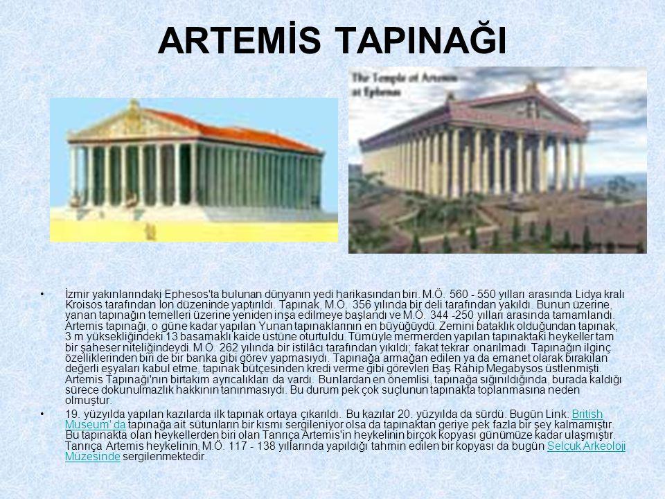 ARTEMİS TAPINAĞI •İzmir yakınlarındaki Ephesos ta bulunan dünyanın yedi harikasından biri.