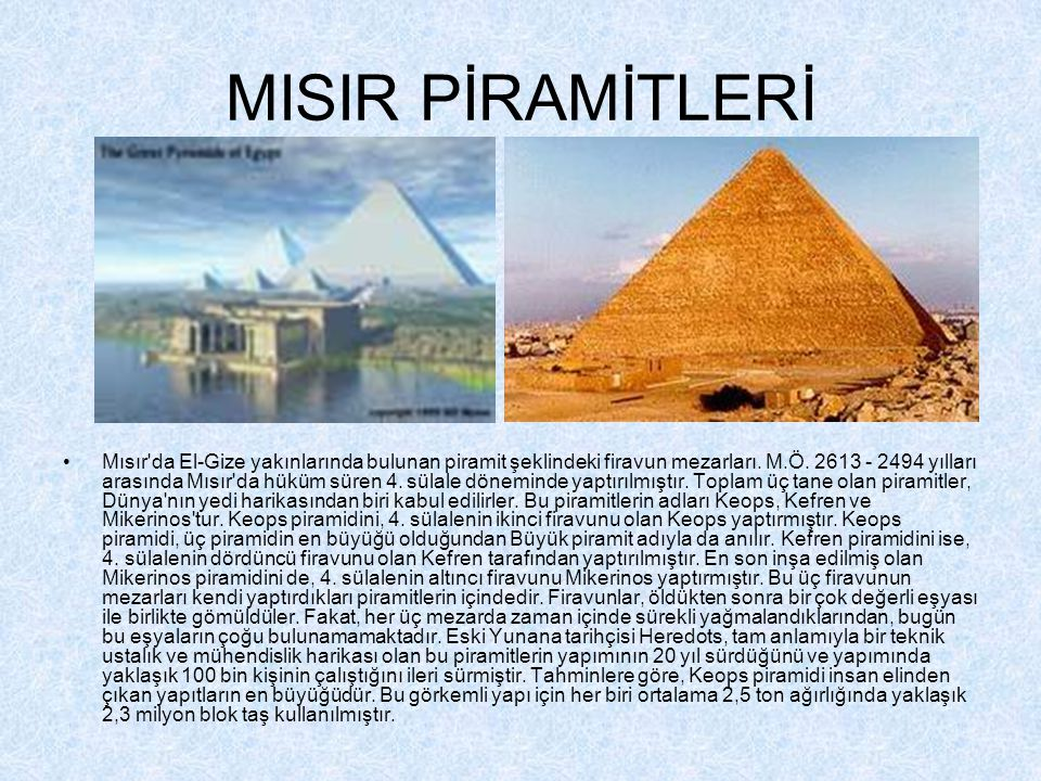 MISIR PİRAMİTLERİ •Mısır da El-Gize yakınlarında bulunan piramit şeklindeki firavun mezarları.