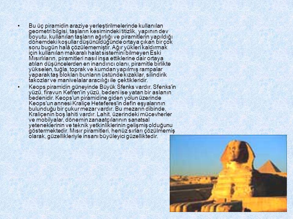 MISIR PİRAMİTLERİ •Mısır'da El-Gize yakınlarında bulunan piramit şeklindeki firavun mezarları. M.Ö. 2613 - 2494 yılları arasında Mısır'da hüküm süren