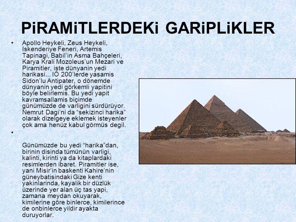 •Bu üç piramidin araziye yerleştirilmelerinde kullanılan geometri bilgisi, taşların kesimindeki titizlik, yapının dev boyutu, kullanılan taşların ağır