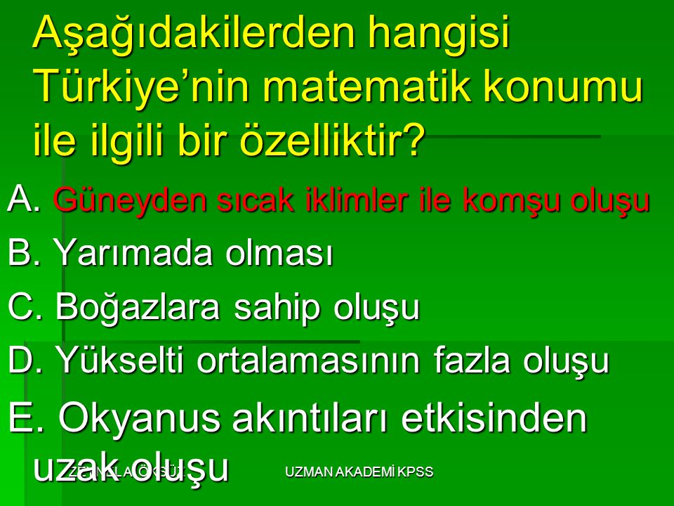 ZEYNEL A. ÖKSÜZUZMAN AKADEMİ KPSS Aşağıdakilerden hangisi Türkiye'nin matematik konumu ile ilgili bir özelliktir? Aşağıdakilerden hangisi Türkiye'nin